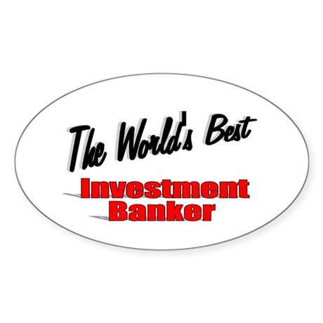 """The World's Best Investment Banker"" Sticker (Oval"