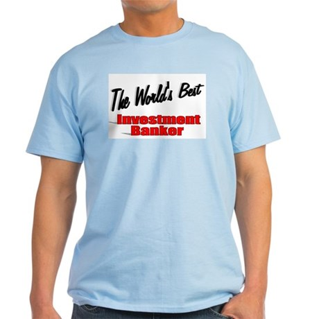 """The World's Best Investment Banker"" Light T-Shirt"