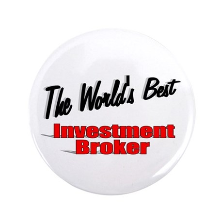 """The World's Best Investment Broker"" 3.5"" Button"