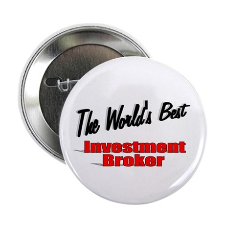 """The World's Best Investment Broker"" 2.25"" Button"