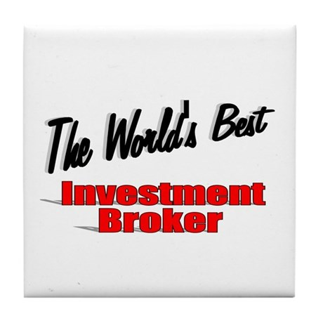 """The World's Best Investment Broker"" Tile Coaster"