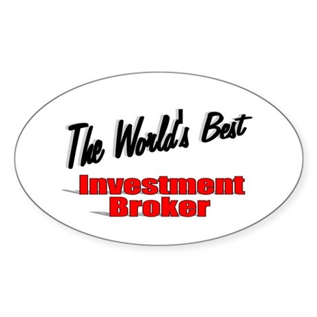 """The World's Best Investment Broker"" Sticker (Oval"