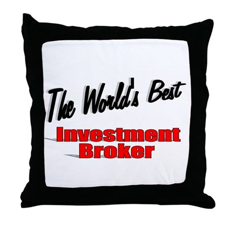 """The World's Best Investment Broker"" Throw Pillow"