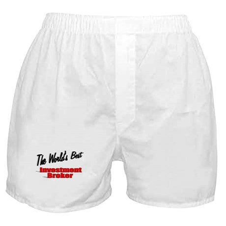 """The World's Best Investment Broker"" Boxer Shorts"