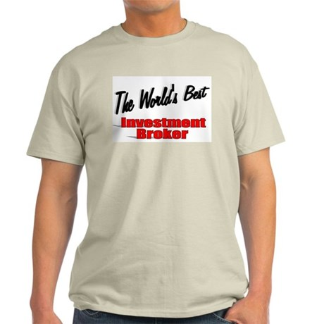 """The World's Best Investment Broker"" Light T-Shirt"