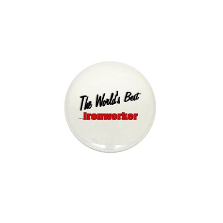 """The World's Best Ironworker"" Mini Button"