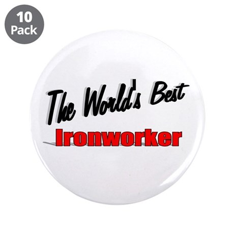 """The World's Best Ironworker"" 3.5"" Button (10 pack"