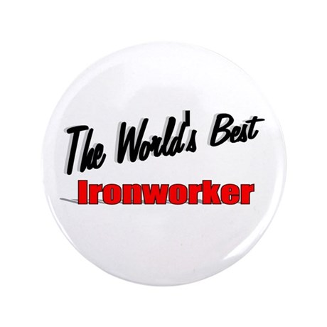 """The World's Best Ironworker"" 3.5"" Button (100 pac"
