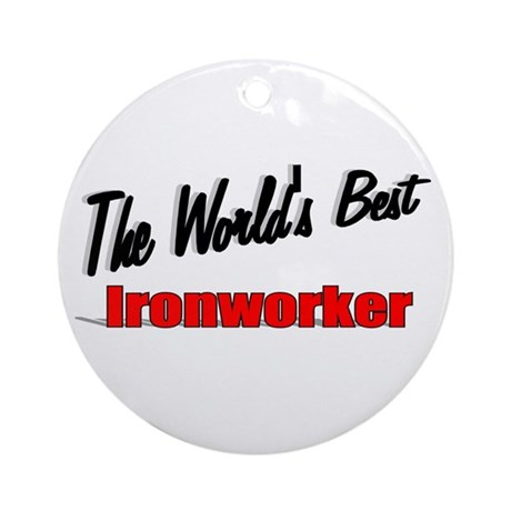 """The World's Best Ironworker"" Ornament (Round)"