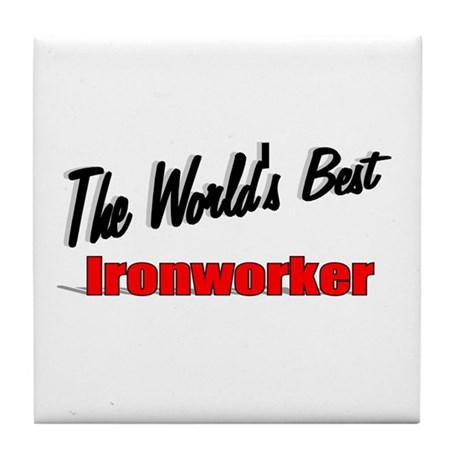 """The World's Best Ironworker"" Tile Coaster"
