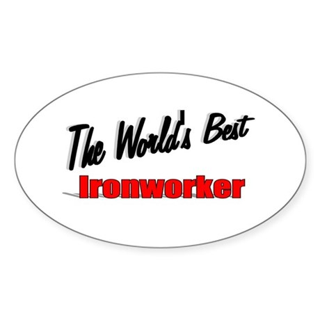 """The World's Best Ironworker"" Oval Sticker"
