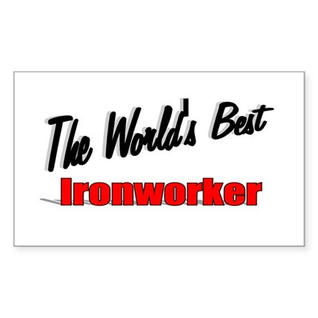 """The World's Best Ironworker"" Rectangle Sticker"