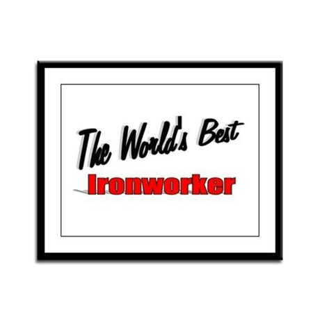 """The World's Best Ironworker"" Framed Panel Print"