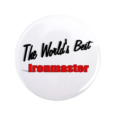 """The World's Best Ironmaster"" 3.5"" Button"