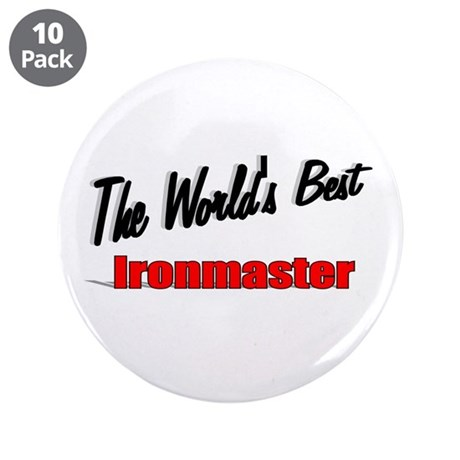 """The World's Best Ironmaster"" 3.5"" Button (10 pack"