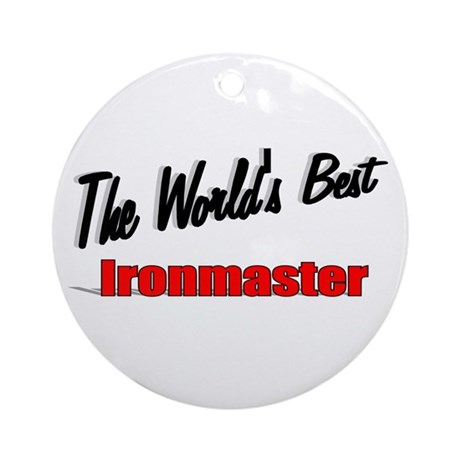 """The World's Best Ironmaster"" Ornament (Round)"