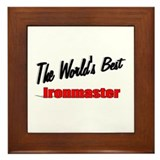 """The World's Best Ironmaster"" Framed Tile"