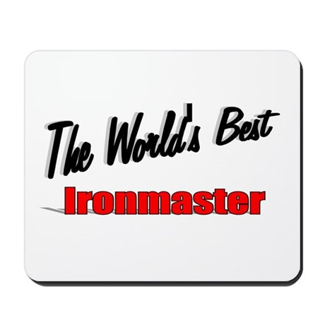 """The World's Best Ironmaster"" Mousepad"