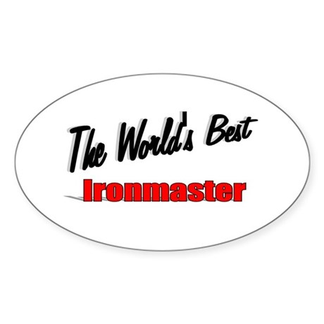 """The World's Best Ironmaster"" Oval Sticker"