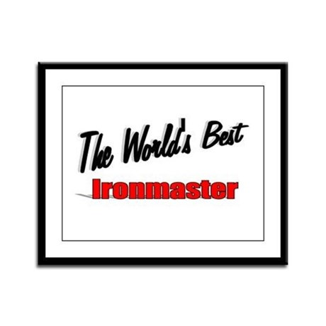 """The World's Best Ironmaster"" Framed Panel Print"