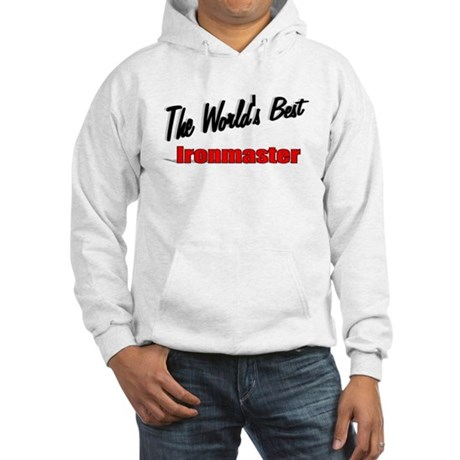 """The World's Best Ironmaster"" Hooded Sweatshirt"