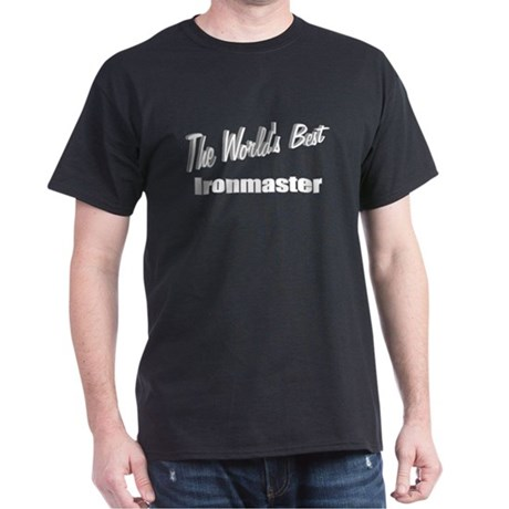 """The World's Best Ironmaster"" Dark T-Shirt"