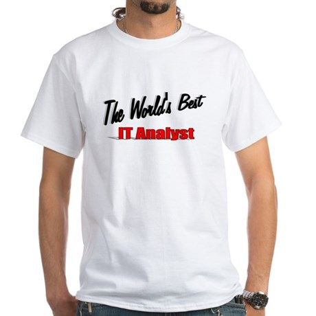 """The World's Best IT Analyst"" White T-Shirt"