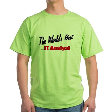 """The World's Best IT Analyst"" Green T-Shirt"