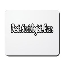 """Best. Sociologist. Ever."" Mousepad"