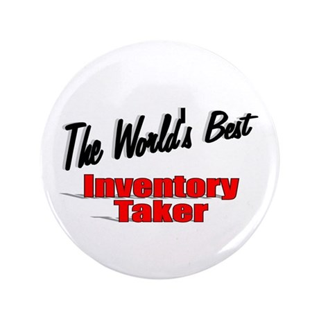 """The World's Best Inventory Taker"" 3.5"" Button (10"