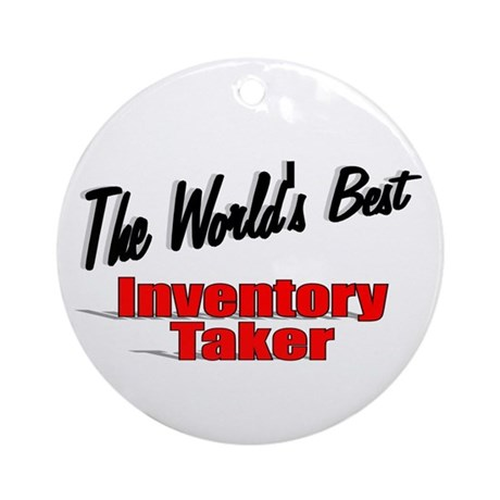 """The World's Best Inventory Taker"" Ornament (Round"