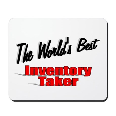 """The World's Best Inventory Taker"" Mousepad"