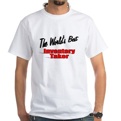 """The World's Best Inventory Taker"" White T-Shirt"