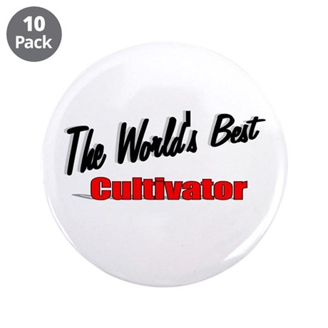 """The World's Best Cultivator"" 3.5"" Button (10 pack"