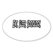"""Eat. Sleep. Sociology."" Oval Decal"