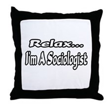 """Relax...I'm A Sociologist"" Throw Pillow"