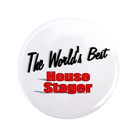 """The World's Best House Stager"" 3.5"" Button (100 p"