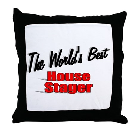 """The World's Best House Stager"" Throw Pillow"