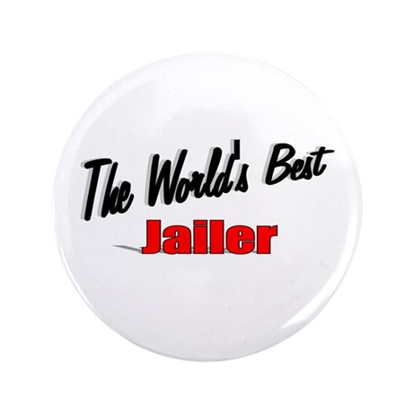 """The World's Best Jailer"" 3.5"" Button"