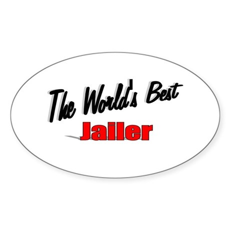 """The World's Best Jailer"" Oval Sticker"