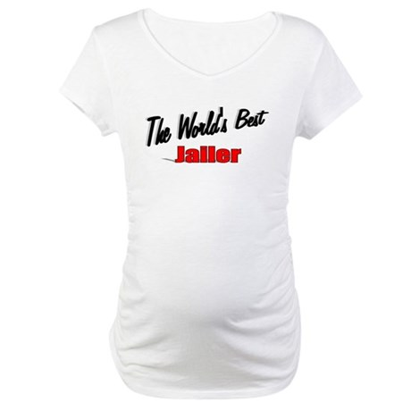 """The World's Best Jailer"" Maternity T-Shirt"