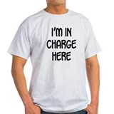 I'm in charge here T-Shirt