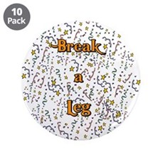 "Break a Leg 3.5"" Button (10 pack)"