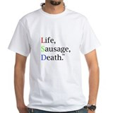 Life, Sausage, Death Soul! Real  Shirt
