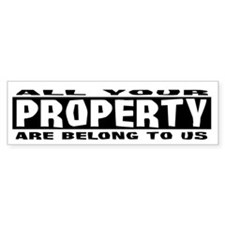 All Your Property Belong To Us Bumper Bumper Sticker