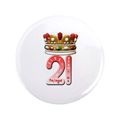 "Im 21 legal Crown Me 3.5"" Button"