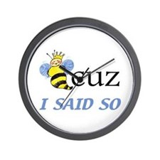 Bee Cuz I said so Wall Clock