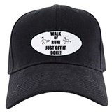 WALK OR RUN JUST GET IT DONE! Baseball Cap