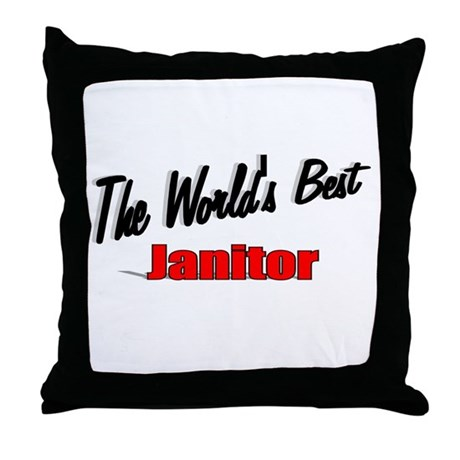 &quot;The World's Best Janitor&quot; Throw Pillow