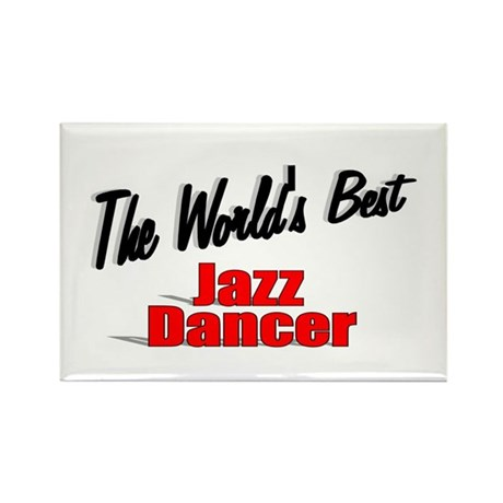 &quot; The World's Best Jazz Dancer&quot; Rectangle Magnet